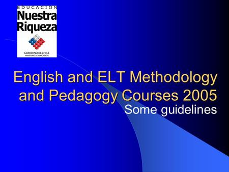 English and ELT Methodology and Pedagogy Courses 2005 Some guidelines.