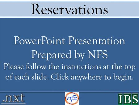 Reservations PowerPoint Presentation Prepared by NFS Please follow the instructions at the top of each slide. Click anywhere to begin.
