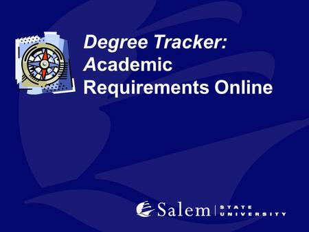 Degree Tracker: Academic Requirements Online. What is Degree Tracker? Degree Tracker allows you to run an interactive online advising report that you.