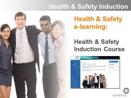 Health & Safety Induction Health & Safety e-learning: Health & Safety Induction Course.