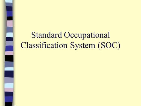Standard Occupational Classification System (SOC).