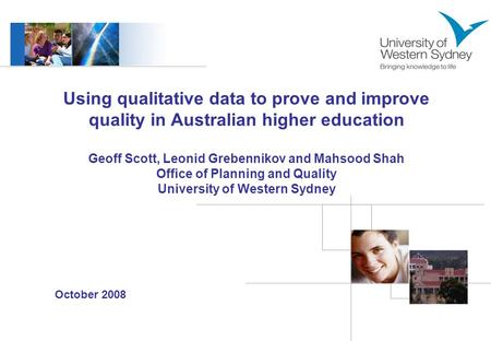 October 2008 Using qualitative data to prove and improve quality in Australian higher education Geoff Scott, Leonid Grebennikov and Mahsood Shah Office.