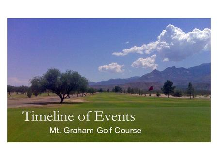 Timeline of Events Mt. Graham Golf Course. Springbok Development, LLC. Copyright © 2009. All Rights Reserved. Initial City of Safford Commitment SGC1,