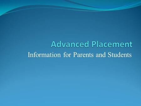 Information for Parents and Students. Advanced Placement (AP) Facts: AP courses are comparable to college level courses. The AP Exam is a mandatory part.