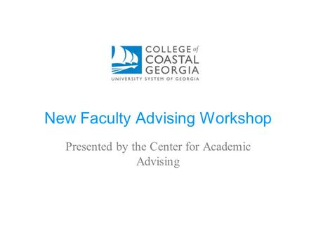 New Faculty Advising Workshop Presented by the Center for Academic Advising.