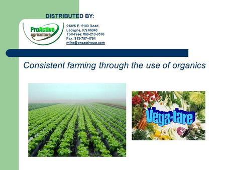 Consistent farming through the use of organics 21325 E. 2100 Road Lacygne, KS 66040 Toll-Free: 866-210-9576 Fax: 913-757-4794 DISTRIBUTED.