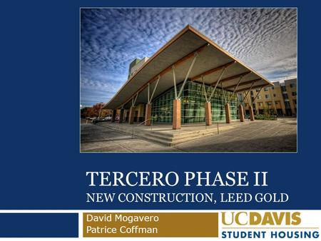 TERCERO PHASE II NEW CONSTRUCTION, LEED GOLD David Mogavero Patrice Coffman.