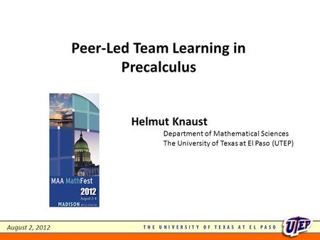 Peer-Led Team Learning in Precalculus Helmut Knaust Department of Mathematical Sciences The University of Texas at El Paso (UTEP) August 2, 2012.