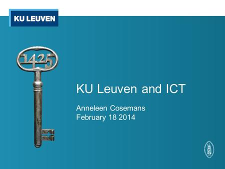 KU Leuven and ICT Anneleen Cosemans February 18 2014.