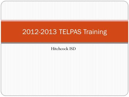 Hitchcock ISD 2012-2013 TELPAS Training. Rater Credentials Each teacher selected to rate an ELL must 1) have the student in class 2) be knowledgeable.