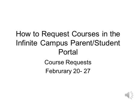 How to Request Courses in the Infinite Campus Parent/Student Portal Course Requests Februrary 20- 27.