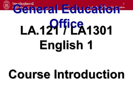 1 General Education Office LA.121 / LA1301 English 1 Course Introduction.