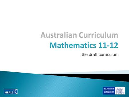 The draft curriculum. NSW General Mathematics Mathematics Extension 1 Mathematics Extension 2 Draft Australian Essential General Mathematical Methods.