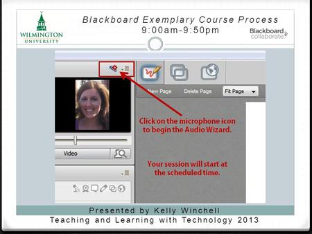 Blackboard Exemplary Course Process 9:00am-9:50pm Presented by Kelly Winchell Teaching and Learning with Technology 2013.