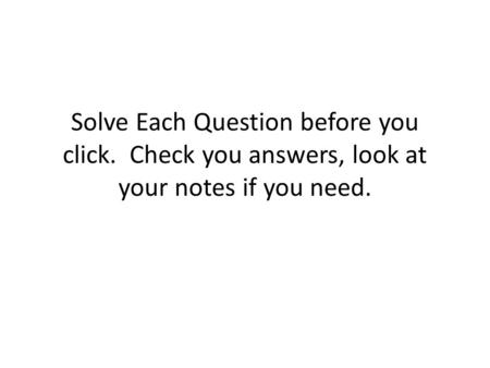 Solve Each Question before you click