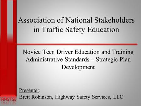 Association of National Stakeholders in Traffic Safety Education Novice Teen Driver Education and Training Administrative Standards – Strategic Plan Development.