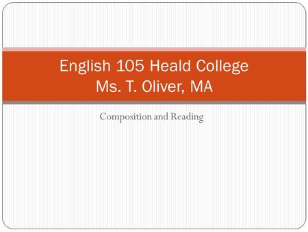 Composition and Reading English 105 Heald College Ms. T. Oliver, MA.