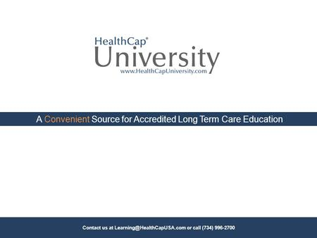 A Convenient Source for Accredited Long Term Care Education Contact us at or call (734) 996-2700.