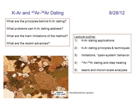 K-Ar and 40 Ar- 39 Ar Dating8/28/12 What are the principles behind K-Ar dating? What problems can K-Ar dating address? What are the main limitations of.