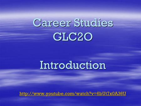 Career Studies GLC2O Introduction  youtube. com/watch