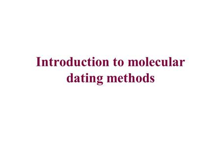 Introduction to molecular dating methods. Principles Ultrametricity: All descendants of any node are equidistant from that node For extant species, branches,