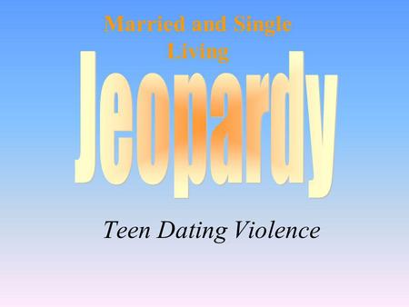 Teen Dating Violence Married and Single Living 100 200 400 300 400 Facts Teen Awareness T/F Other Factors 300 200 400 200 100 500 100.