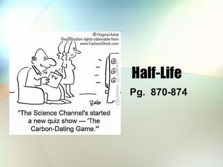 Half-Life Pg. 870-874. Half-Life Half-life = the time needed for half of the radioisotope sample to decay into products Half-live can have varying lengths.