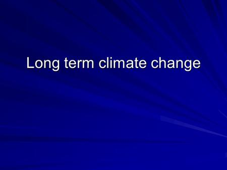 Long term climate change. Climatic periods since the Pleistocene Ice Age in the UK Pre Boreal 10,300 BP Change from Tundra to continental. Original cold.