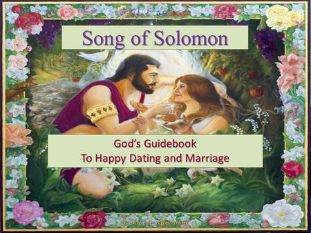 Song of Solomon Gods Guidebook To Happy Dating and Marriage.