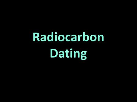 Radiocarbon Dating.