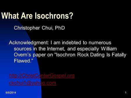 6/5/20141 What Are Isochrons? Christopher Chui, PhD Acknowledgment: I am indebted to numerous sources in the Internet, and especially William Overns paper.