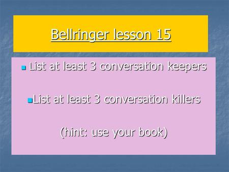 Bellringer lesson 15 L ist at least 3 conversation keepers L ist at least 3 conversation keepers List at least 3 conversation killers List at least 3 conversation.