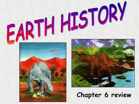 EARTH HISTORY Chapter 6 review.