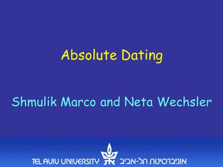 Absolute Dating Shmulik Marco and Neta Wechsler. Relative dating.