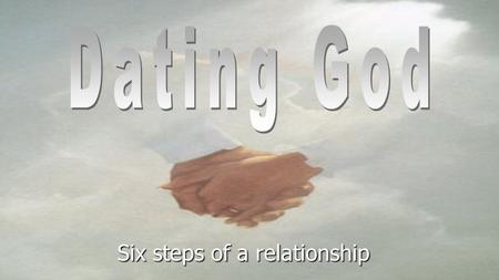 Six steps of a relationship. Dating God SearchingIntroducingBefriendingCourtingBetrothingMarrying.
