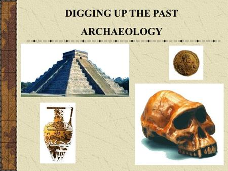 DIGGING UP THE PAST ARCHAEOLOGY.