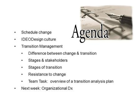 Schedule change IDEODesign culture Transition Management Difference between change & transition Stages & stakeholders Stages of transition Resistance to.