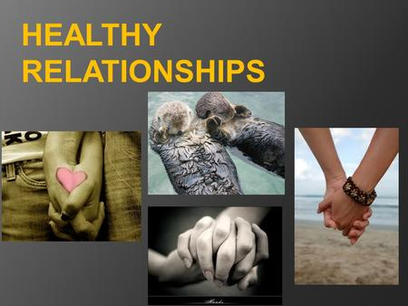 HEALTHY RELATIONSHIPS. What are some Reasons for Dating? Fun and enjoyable Friendship and intimacy Companionship and emotional support Learn how to communicate.