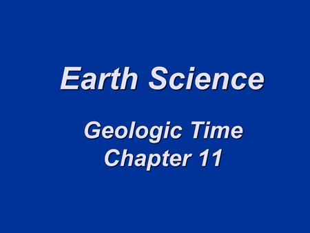 Earth Science Geologic Time Chapter 11.