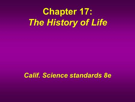 Chapter 17: The History of Life Calif. Science standards 8e