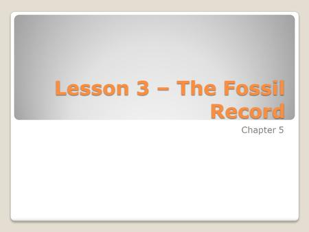 Lesson 3 – The Fossil Record