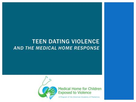 TEEN DATING VIOLENCE AND THE MEDICAL HOME RESPONSE.