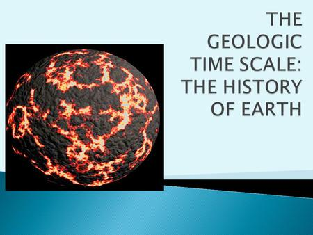THE GEOLOGIC TIME SCALE: THE HISTORY OF EARTH