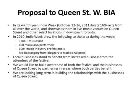 Proposal to Queen St. W. BIA In its eighth year, Indie Week (October 12-16, 2011) hosts 160+ acts from all over the world, and showcases them in live-music.
