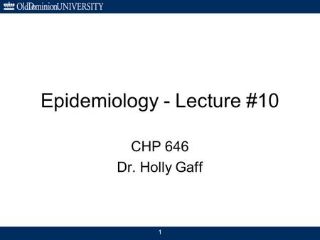 1 Epidemiology - Lecture #10 CHP 646 Dr. Holly Gaff.