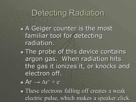Detecting Radiation A Geiger counter is the most familiar tool for detecting radiation. A Geiger counter is the most familiar tool for detecting radiation.