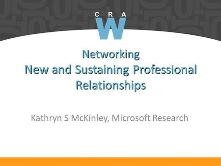 Networking New and Sustaining Professional Relationships Kathryn S McKinley, Microsoft Research.