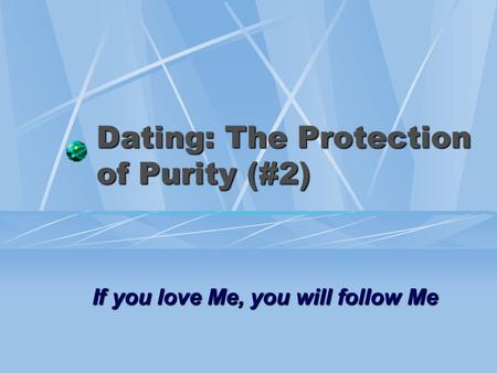 Dating: The Protection of Purity (#2) If you love Me, you will follow Me.