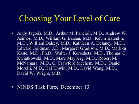 Choosing Your Level of Care Andy Jagoda, M.D., Arthur M. Pancioli, M.D., Andrew W. Asimos, M.D., William G. Barsan, M.D., Kevin Baumlin, M.D., William.