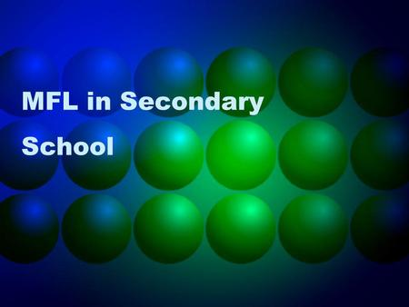 MFL in Secondary School. Aims: Developing an insight into how pupils can be taught MFL in a secondary context Developing an understanding of pupils as.